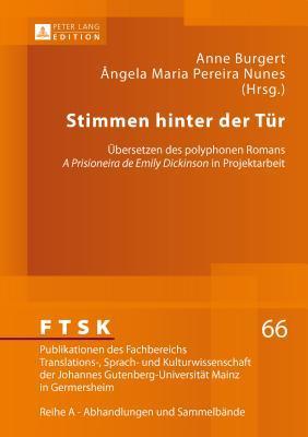 Stimmen Hinter Der Tuer: Uebersetzen Des Polyphonen Romans a Prisioneira de Emily Dickinson in Projektarbeit Anne Burgert