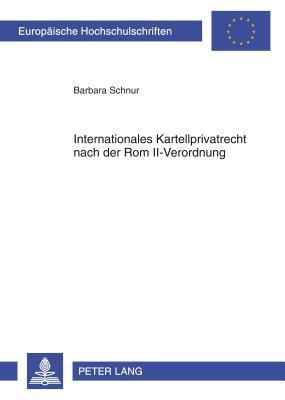 Internationales Kartellprivatrecht Nach Der ROM II-Verordnung  by  Barbara Schnur