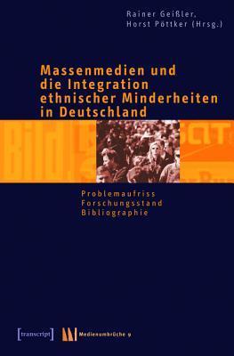 Massenmedien Und Die Integration Ethnischer Minderheiten in Deutschland: Band 1: Problemaufriss - Forschungsstand - Bibliographie  by  Rainer Geißler