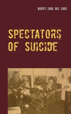 Spectators Of Suicide: Briefe  2002 bis 2003 Estevão Ribeiro do Espinho