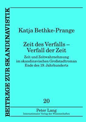 Zeit Des Verfalls - Verfall Der Zeit: Zeit Und Zeitwahrnehmung Im Skandinavischen Grossstadtroman Ende Des 19. Jahrhunderts  by  Katja Bethke-Prange