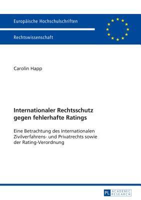 Internationaler Rechtsschutz Gegen Fehlerhafte Ratings  by  Carolin Happ