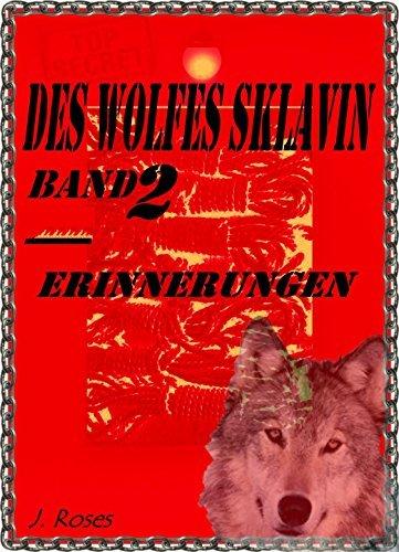 DES WOLFES SKLAVIN, Teil 2: ERINNERUNGEN  by  J. Roses