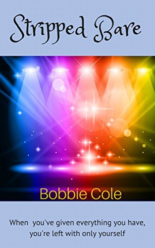 Stripped Bare: When youve given everything you have, whats left is yourself. (3)  by  Bobbie Cole