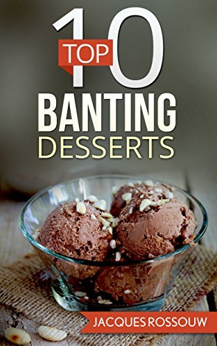 Top 10 Dessert Banting Recipes (Banting Recipes for the low carb lifestyle Book 5) Jacques Rossouw