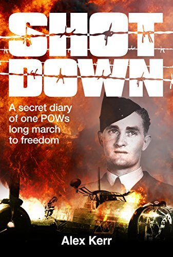 Shot Down: A secret diary of one POWs long march to freedom Alex Kerr