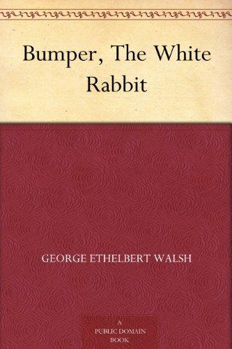 Bumper, the White Rabbit George Ethelbert Walsh
