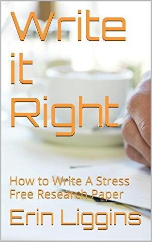 Write it Right: How to Write A Stress Free Research Paper  by  ERIN lIGGINS
