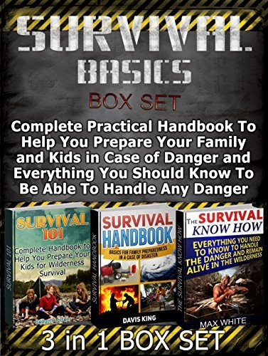 Survival Basics Box Set: Complete Practical Handbook To Help You Prepare Your Family and Kids in Case of Danger and Everything You Should Know To Be Able ... Basics Box Set, Survival Books, Survival) Davis King