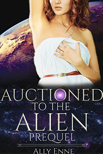 Auctioned to the Alien Prequel  by  Ally Enne