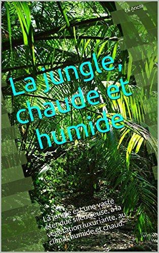 La jungle, chaude et humide: La jungle est une vaste étendue silencieuse, à la végétation luxuriante, au climat humide et chaud. M. Anctil