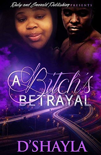 A Bitchs Betrayal  by  DShayla