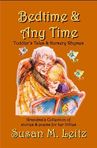 Bedtime and Any Time - Toddlers Tales and Nursery Rhymes: A Grandmas collection of stories and poems for littlies  by  Susan M. Leitz
