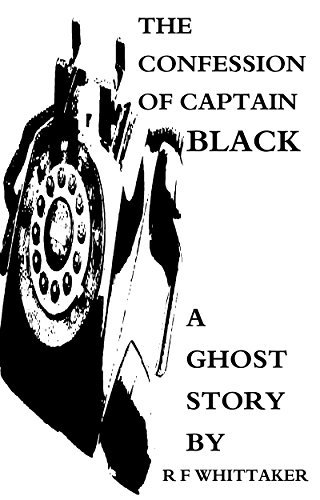 The Confession of Captain Black: A Ghost Story  by  R F Whittaker