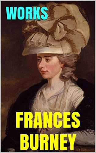 Works  by  Frances Burney: Evelina. Cecilia. Camilla. The Wanderer. The Diary of Madame DArblay. by FRANCES OR FANNY BURNEY