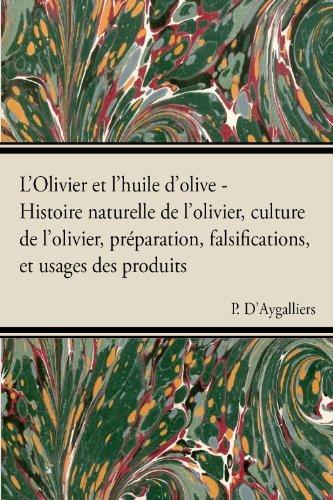 LOlivier et lhuile dolive - Histoire naturelle de lolivier, culture de lolivier, préparation, falsifications, et usages des produits  by  P. DAygalliers