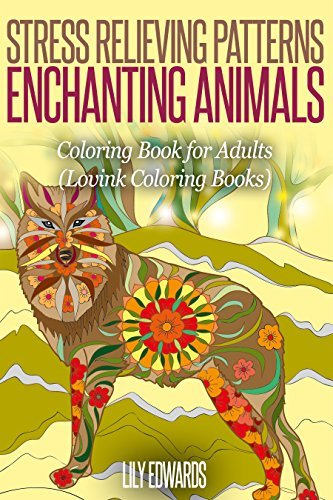 Stress Relieving Patterns Enchanting Animals: Coloring Book for Adults  by  Lily Edwards
