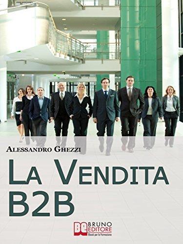 La Vendita B2B. Consigli Strategici per Organizzare la Vendita di Servizi e Fidelizzare il Cliente. (Ebook Italiano - Anteprima Gratis) ALESSANDRO GHEZZI