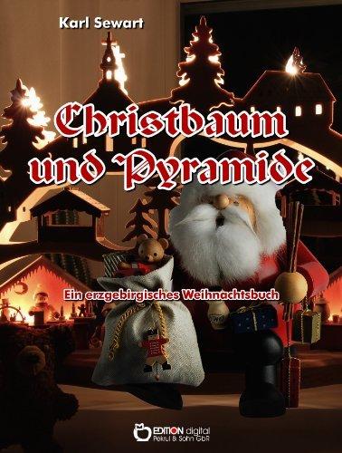 Christbaum und Pyramide - Ein erzgebirgisches Weihnachtsbuch  by  Karl Sewart