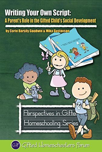 Writing Your Own Script: A Parents Role in the Gifted Childs Social Development (Perspectives in Gifted Homeschooling Book 8)  by  Corin Barsily Goodwin