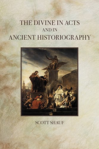The Divine in Acts and in Ancient Historiography  by  Scott Shauf