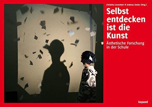 Selbst entdecken ist die Kunst: Ästhetische Forschung in der Schule  by  Christina Leuschner