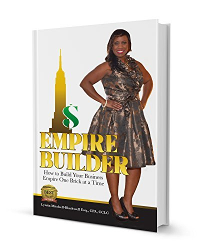 Empire Builder: How to Build Your Business Empire One Brick At A Time Lynita Mitchell-Blackwell