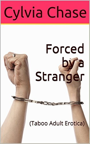 Forced  by  a Stranger: by Cylvia Chase