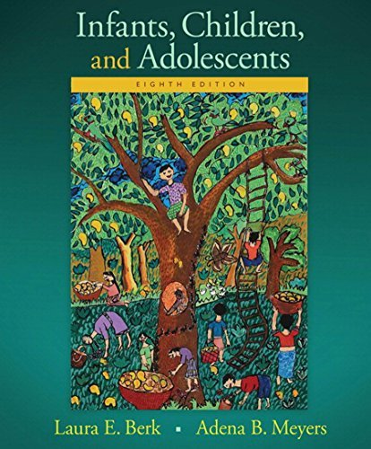 Infants, Children, and Adolescents (8th Edition) Laura E. Berk