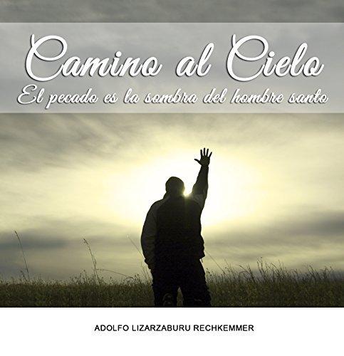 CAMINO AL CIELO: El pecado es la sombra del hombre santo  by  Adolfo Lizarzaburu