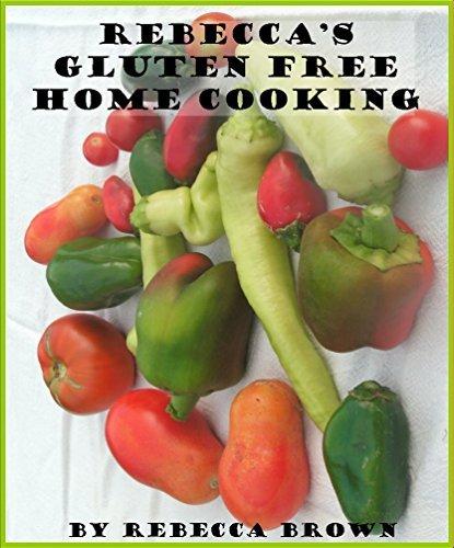 Rebeccas Gluten Free Home Cooking Rebecca Brown
