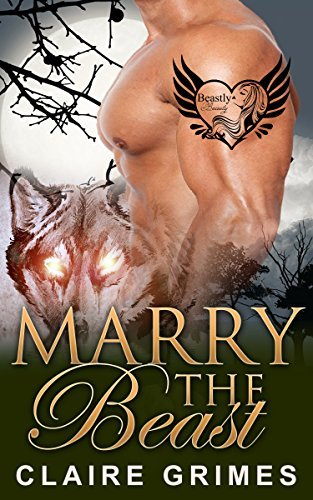 Marry The Beast (Beastly Beauty #4) Claire Grimes