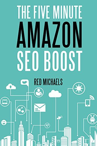 THE FIVE MINUTE AMAZON SEO BOOST (Late 2015 Edition): How to create the five minute seo trick that turns into super amazon seo rankings  by  Red Michaels
