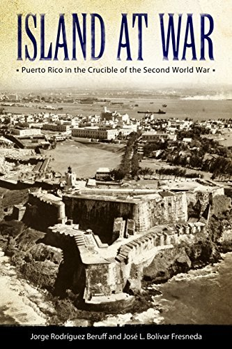 Island at War: Puerto Rico in the Crucible of the Second World War (Caribbean Studies Series)  by  Jorge Rodríguez Beruff