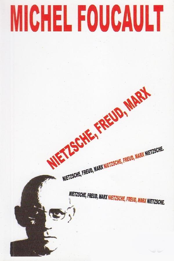 Nietzsche, Freud, Marx Michel Foucault