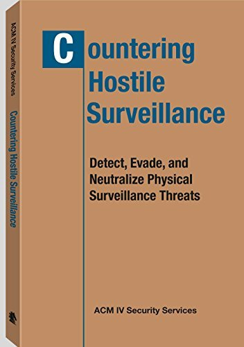 Countering Hostile Surveillance: Detect, Evade and Neutralize Physical Surveillance Threats  by  ACM IV Security Services