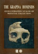The Krapina hominids: an illustrated catalog of skeletal collection  by  Jakov Radovčić