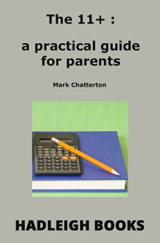 The 11+ - a practical guide for parents  by  Mark Chatterton