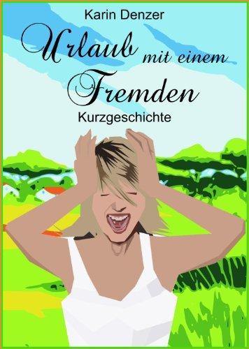 Urlaub mit einem Fremden: amüsante Kurzgeschichte Karin Denzer