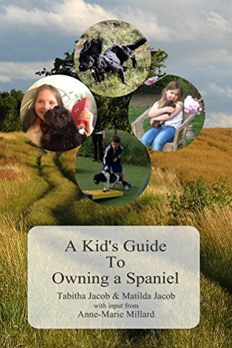 A Kids Guide To Owning A Spaniel  by  Tabitha and Matilda Jacob