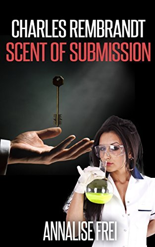 Charles Rembrandt Book I: Scent of Submission (Charles Rembrandt Series 1)  by  Annalise Frei