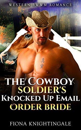 BWWM ROMANCE: The Cowboy Soldiers Email Order Bride (Cowboy Pregnancy BBW Romance) Fiona Knightingale