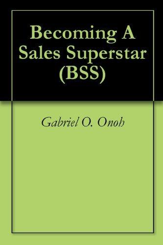 Becoming A Sales Superstar (BSS Book 1) Gabriel O. Onoh