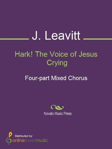 Hark! The Voice of Jesus Crying  by  J. Leavitt
