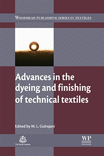 Advances in the Dyeing and Finishing of Technical Textiles  by  M L Gulrajani
