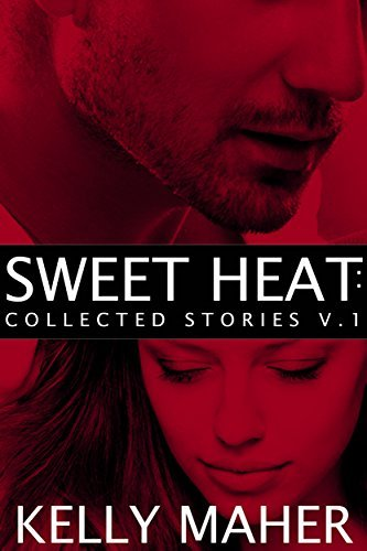 Sweet Heat: Collected Stories, Volume 1 Kelly Maher