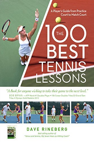 The 100 Best Tennis Lessons: A Players Guide from Practice Court to the Match Court Dave Rineberg