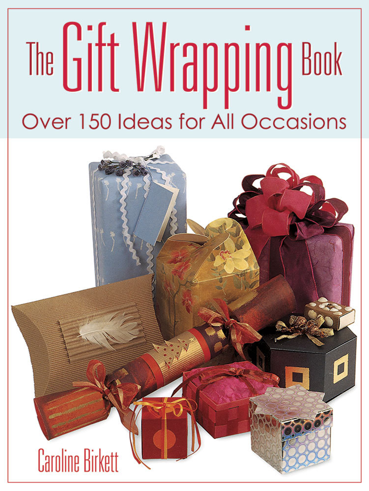 The Gift Wrapping Book: Over 150 Ideas for All Occasions  by  Caroline Birkett