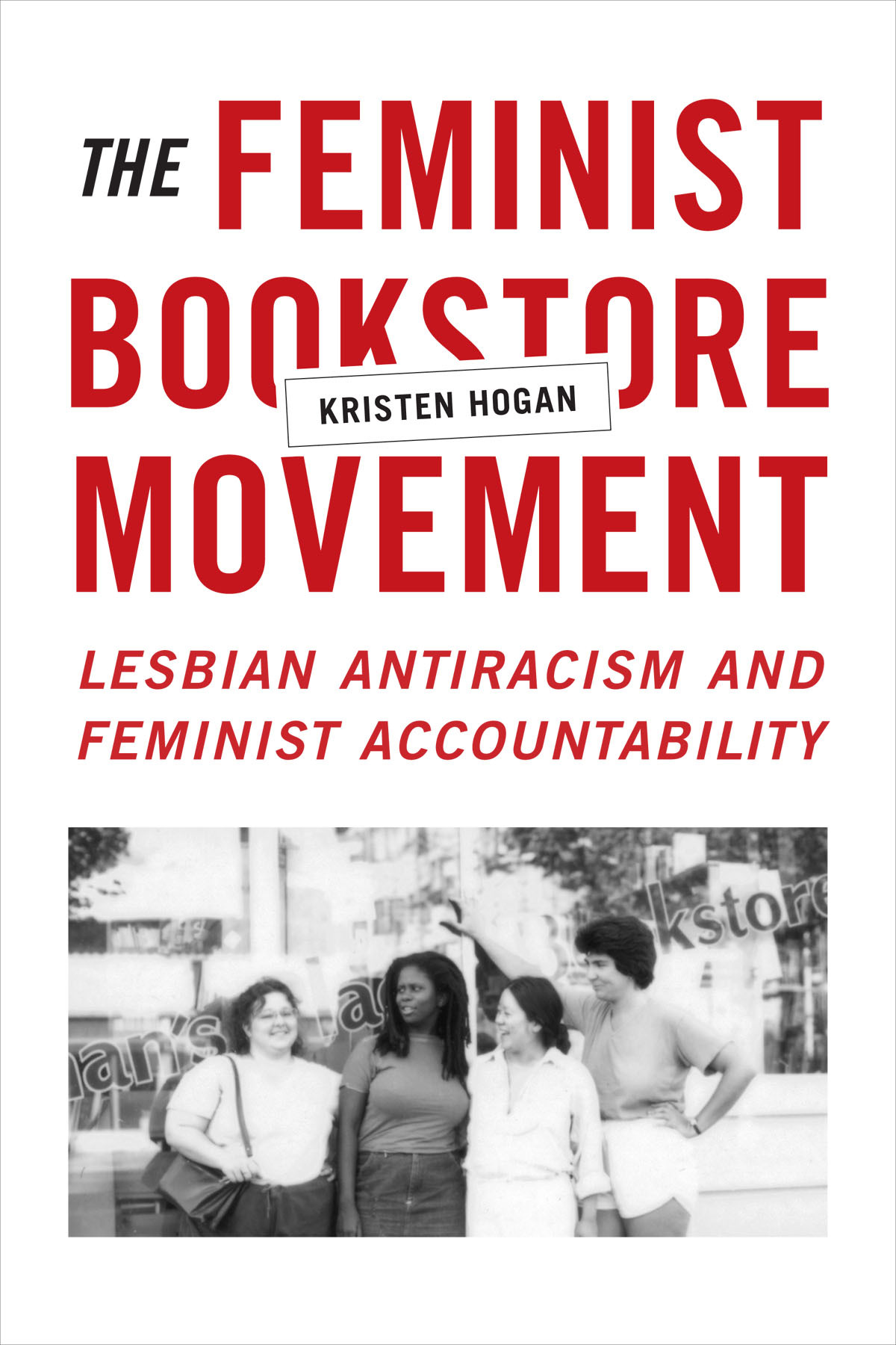 The Feminist Bookstore Movement: Lesbian Antiracism and Feminist Accountability  by  Kristen Hogan