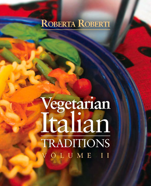 Vegetarian Italian Traditions Volume 2  by  Roberta Roberti
